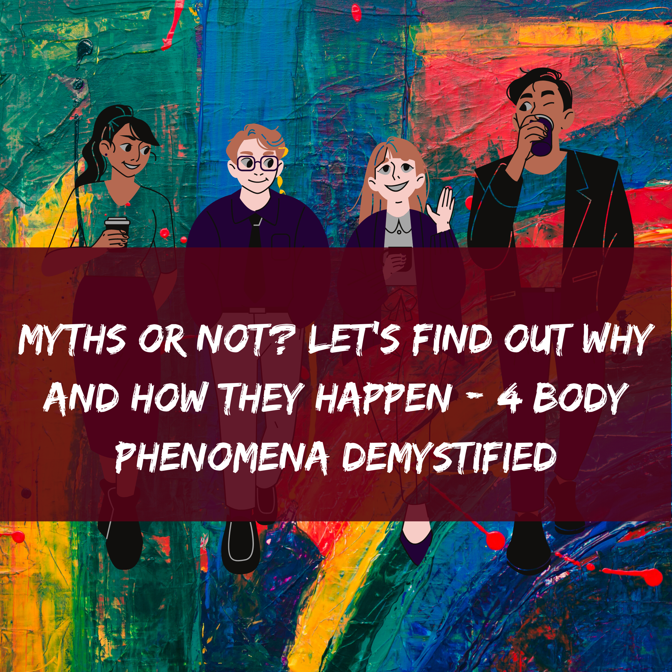 Myths or Not_ Let's Find Out Why and How They Happen – 4 Body Phenomena Demystified